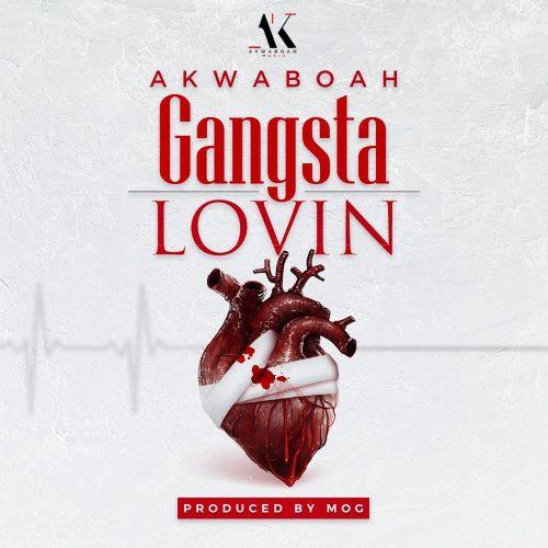 Akwaboah – Gangsta Lovin | MP3 Download - NotJustOk