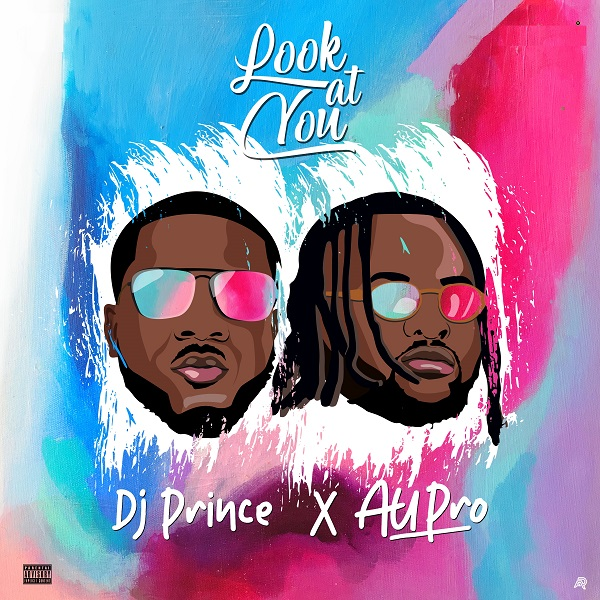 DJ Prince x Au Pro – Look At You
