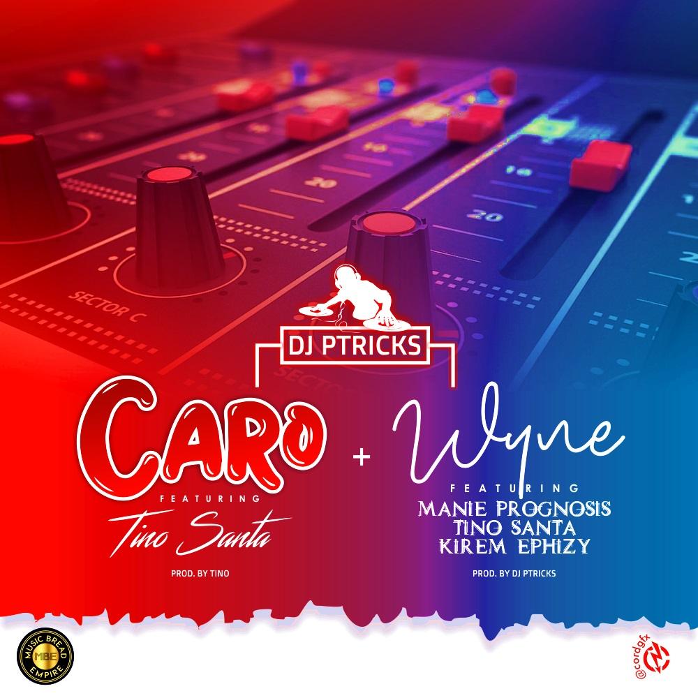 DJ Ptricks – Wyne ft. MBE | Caro ft. Tino Santa