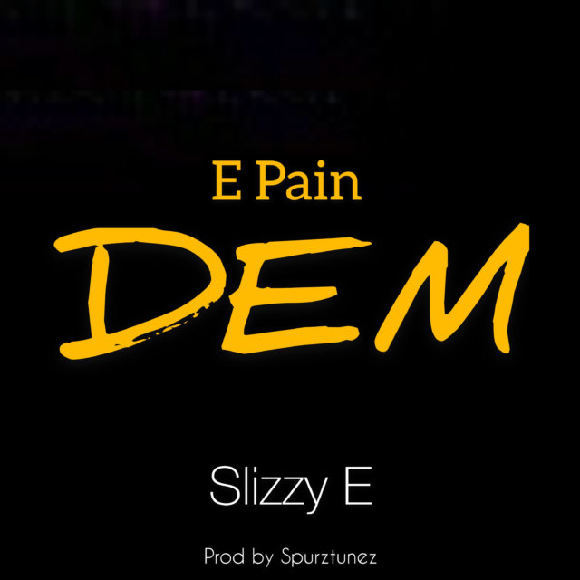 Slizzy E - E Pain Dem