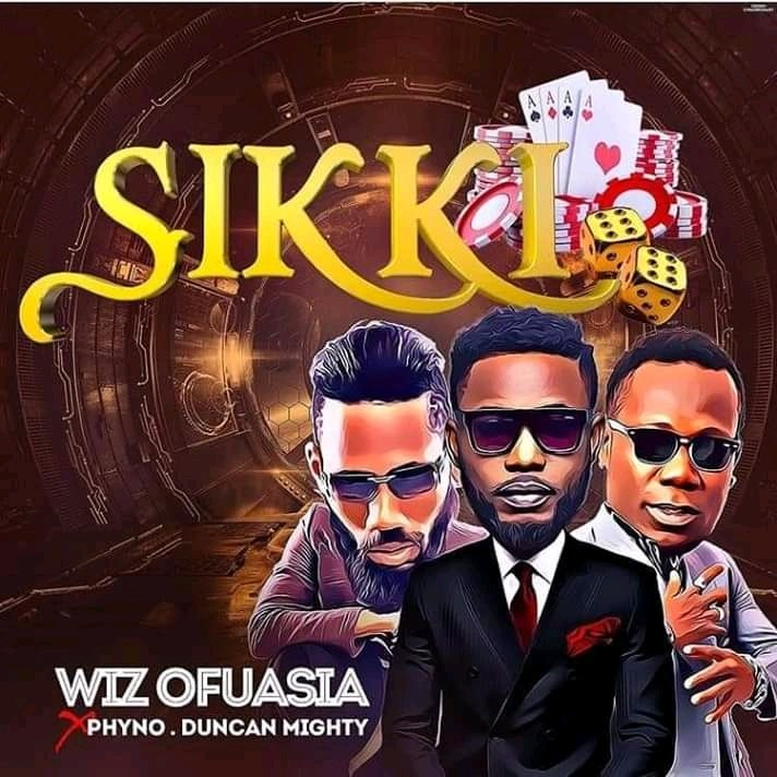 Wiz Ofuasia - Sikki ft. Phyno & Duncan Mighty - Download mp3