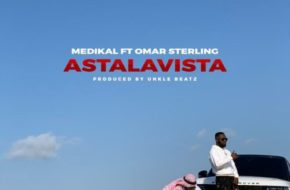 Medikal ft. Omar Sterling – Astalavista