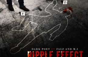 Dark Poet - Ripple Effect ft. Falz & MI Abaga