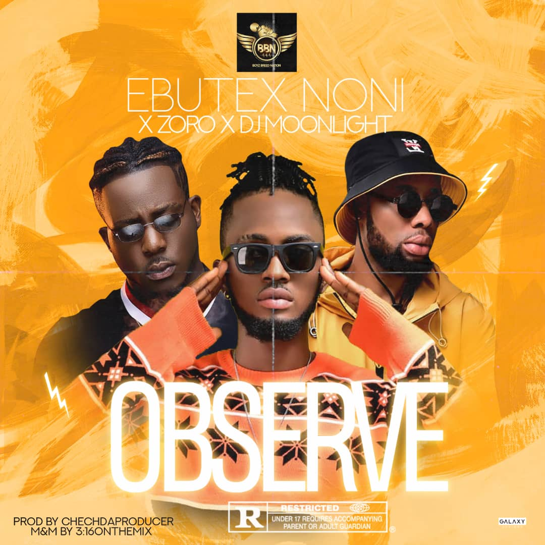 Ebutex Noni ft. Zoro & DJ Moonlight – Observe