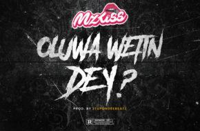Mz Kiss - Oluwa Wetin Dey?