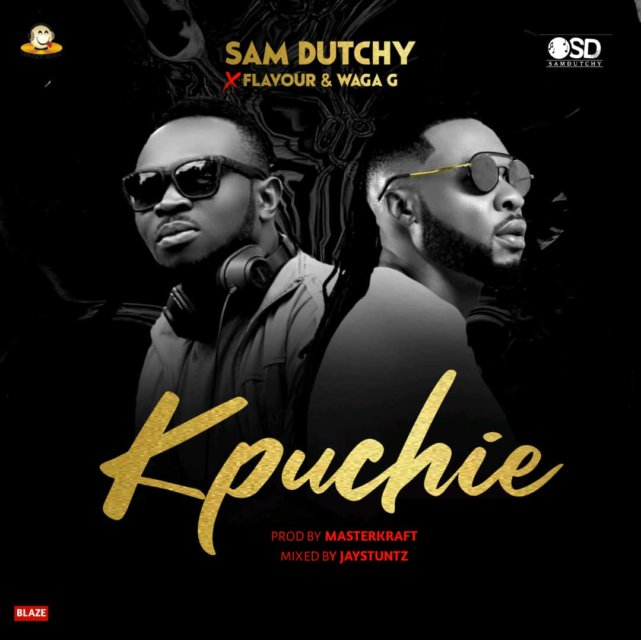 Sam Dutchy - Kpuchie ft. Flavour & Waga G