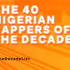 The 40 Nigerian Rappers Of The Decade (2010-2019) | #TheDecadeList