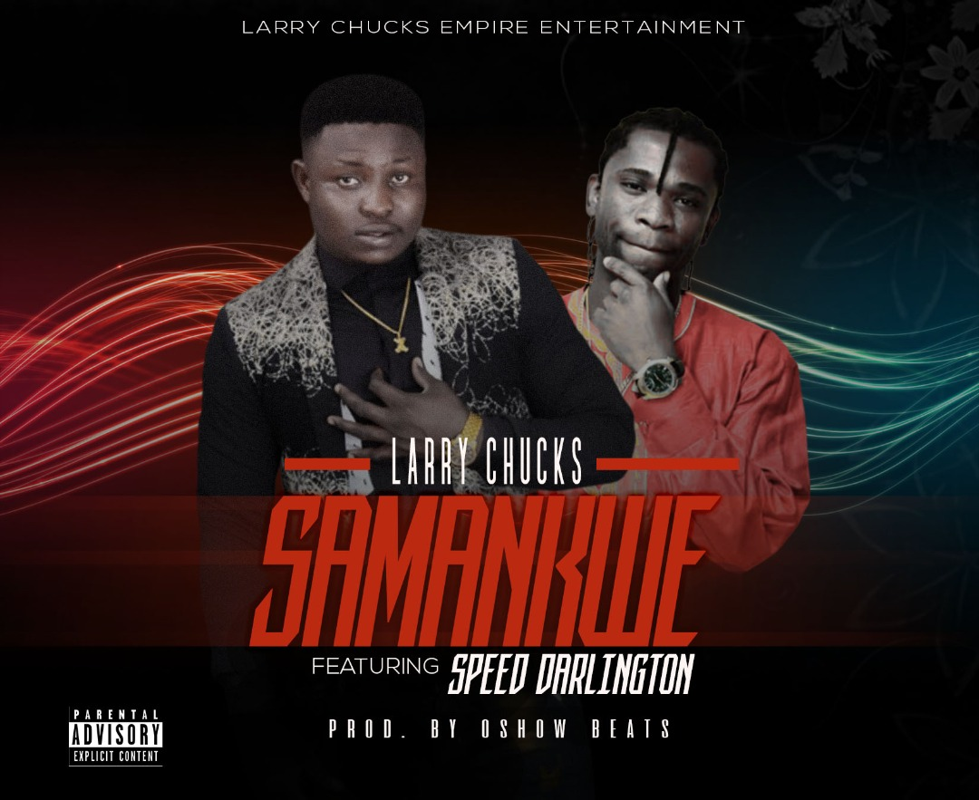 Larry Chucks ft. Speed Darlington – Samankwe