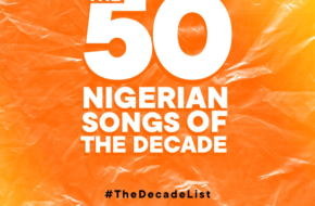 The 50 Nigerian Songs Of The Decade (2010 - 2019) | #TheDecadeList