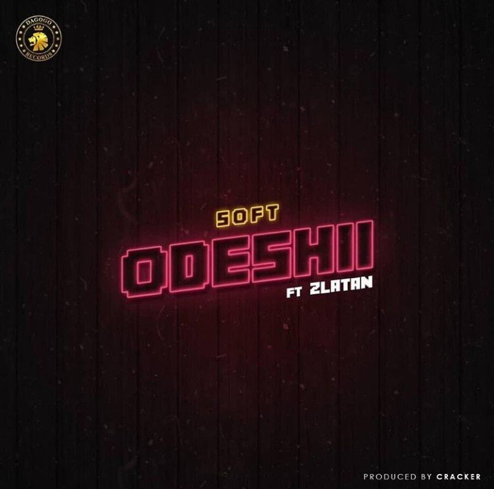 Image result for Soft ft. Zlatan – Odeshii
