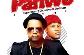 DJ Xclusive ft. Dotman - Pariwo