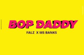Falz & Ms Banks - Bop Daddy