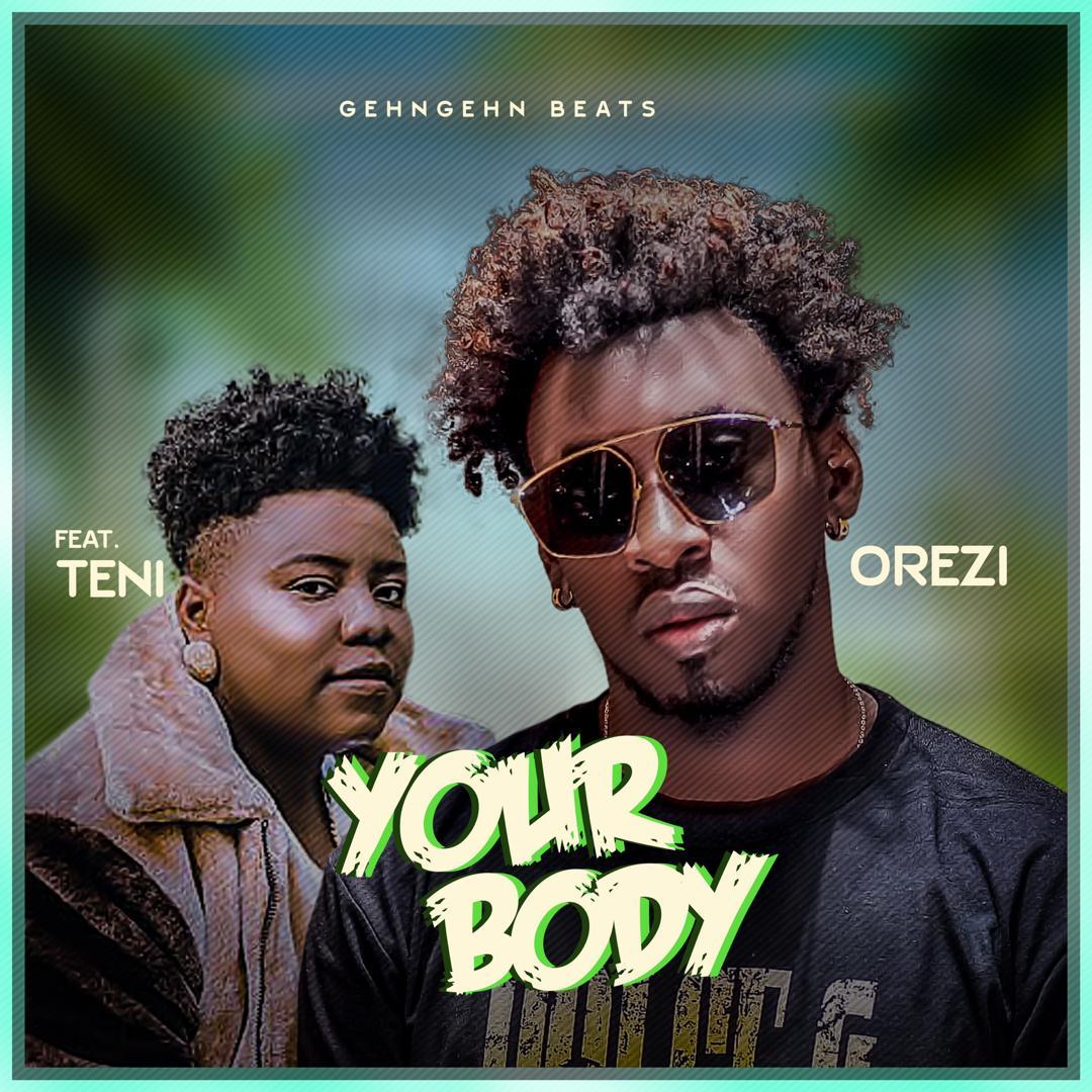 Orezi ft. Teni - Your Body (prod. Mystro)