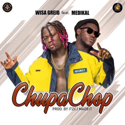 Wisa Greid ft. Medikal – Chupa Chop