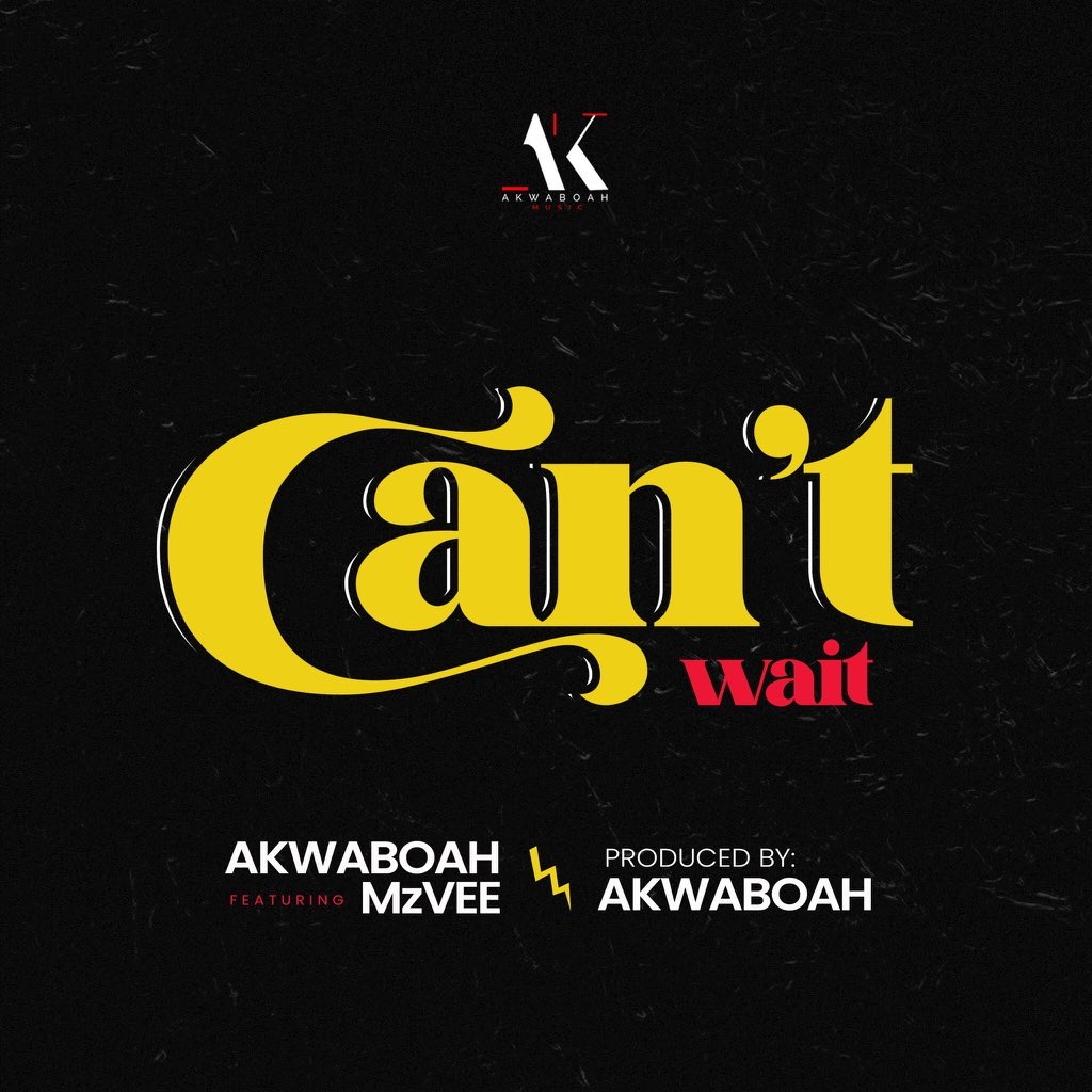 Akwaboah ft. MzVee – Can't Wait