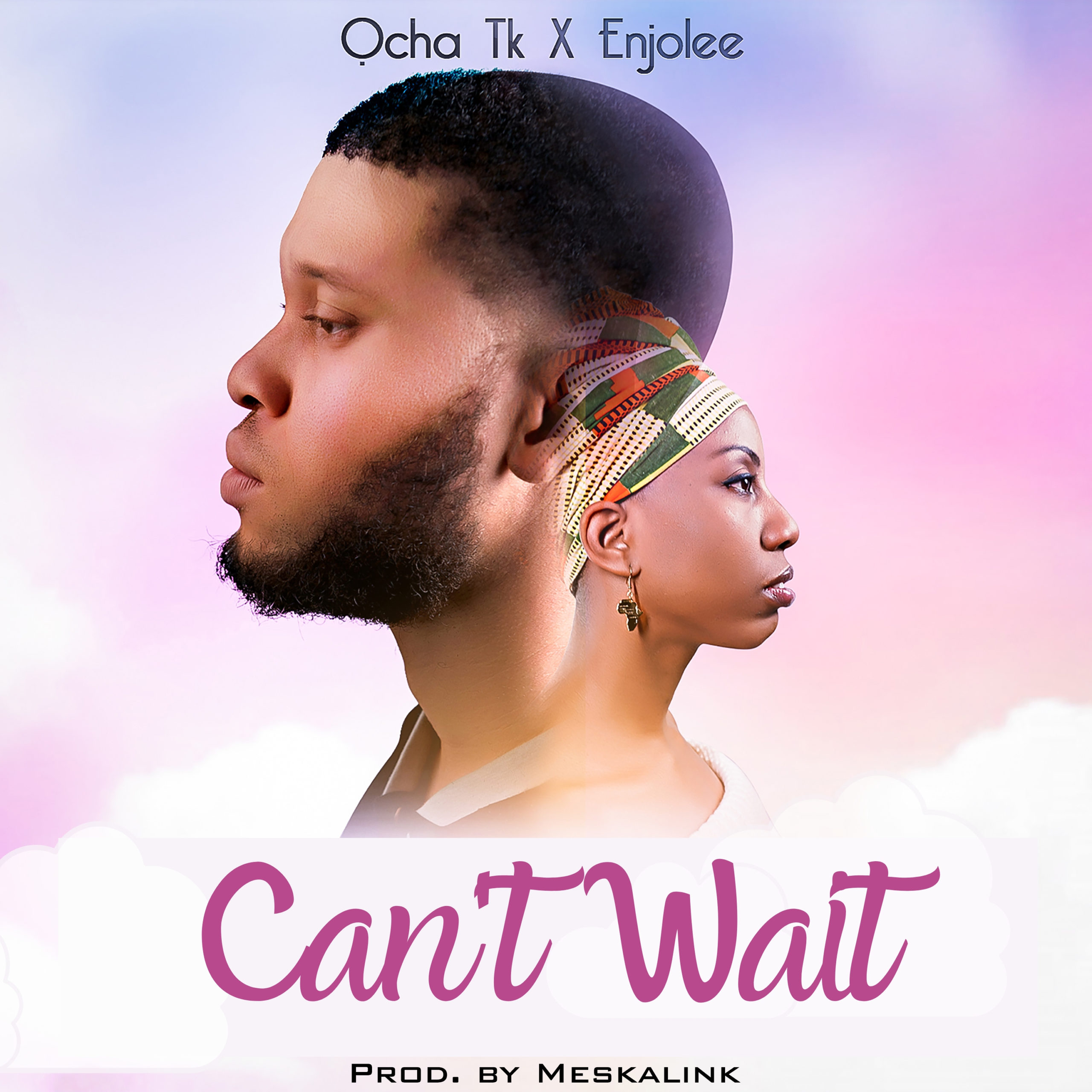Ocha Tk – Can't Wait ft. Enjolee