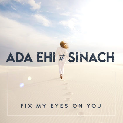 Ada Ehi feat. Sinach - Fix My Eyes On You