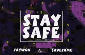 Jaywon X Save Fame - Stay Safe