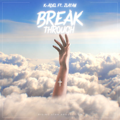 K-Adel – Breakthrough (featuring Zlatan)