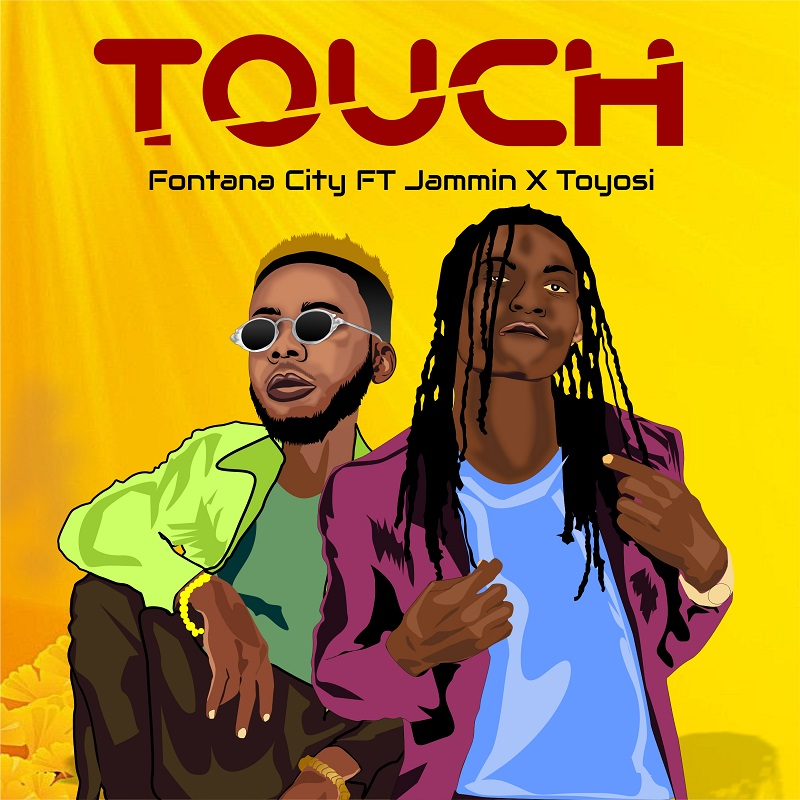 Fontana City ft. Jammin x Toyosi – Touch