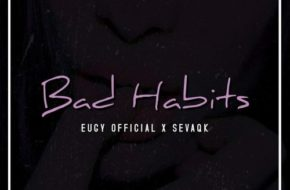 Eugy ft. Sevaqk – Bad Habits