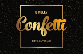 E Kelly - Confetti ft. Boybreed & Minz