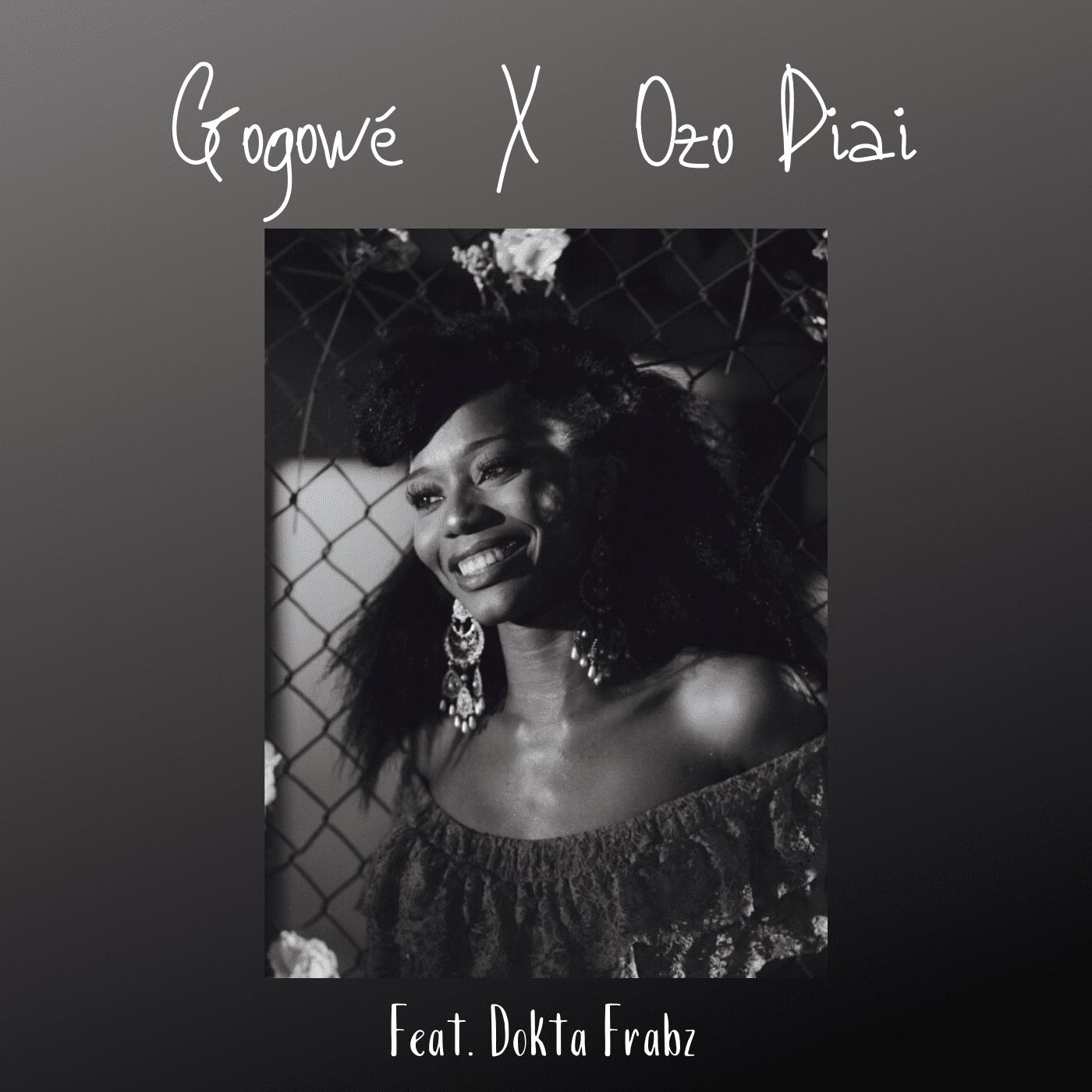 Gogowé – Gogowé X Ozo Diai (Feat. Dokta Frabz)