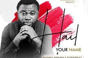 Faithful Banuna & D'Gratefuls - Hail Your Name
