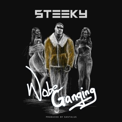 Steeky - Wobe Ganging