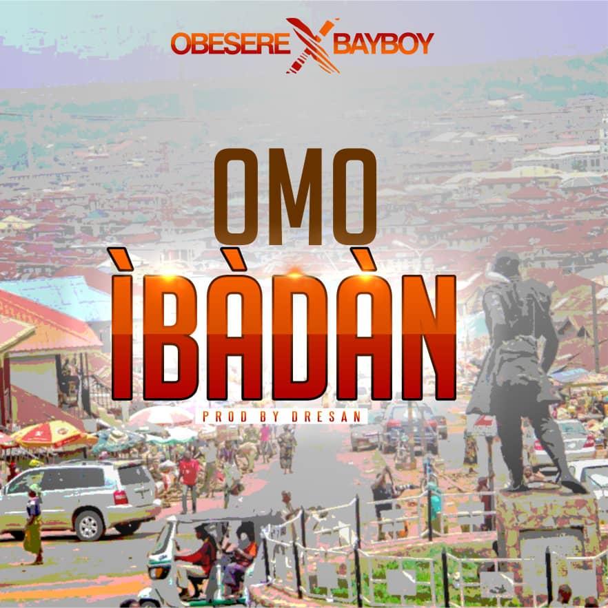 Obesere - Omo Ibadan ft. Bayboy