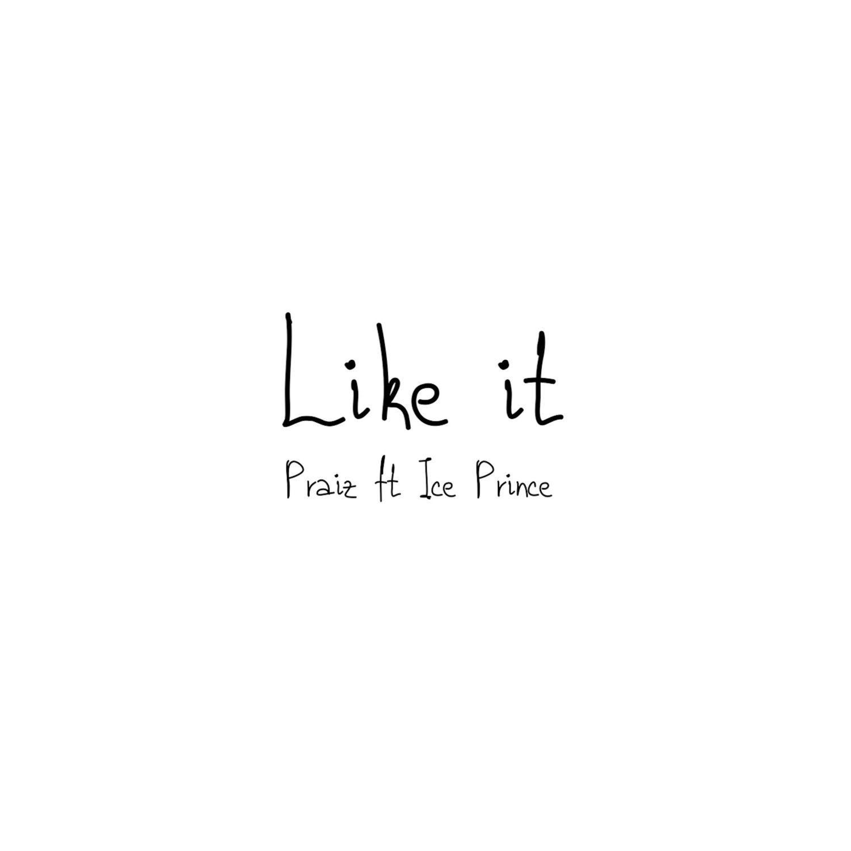 Praiz - Like It ft. Ice Prince