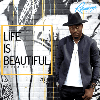 Rotimikeys - Life is beautiful - Download mp3