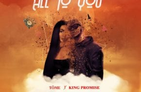 TOME - All To You ft. King Promise