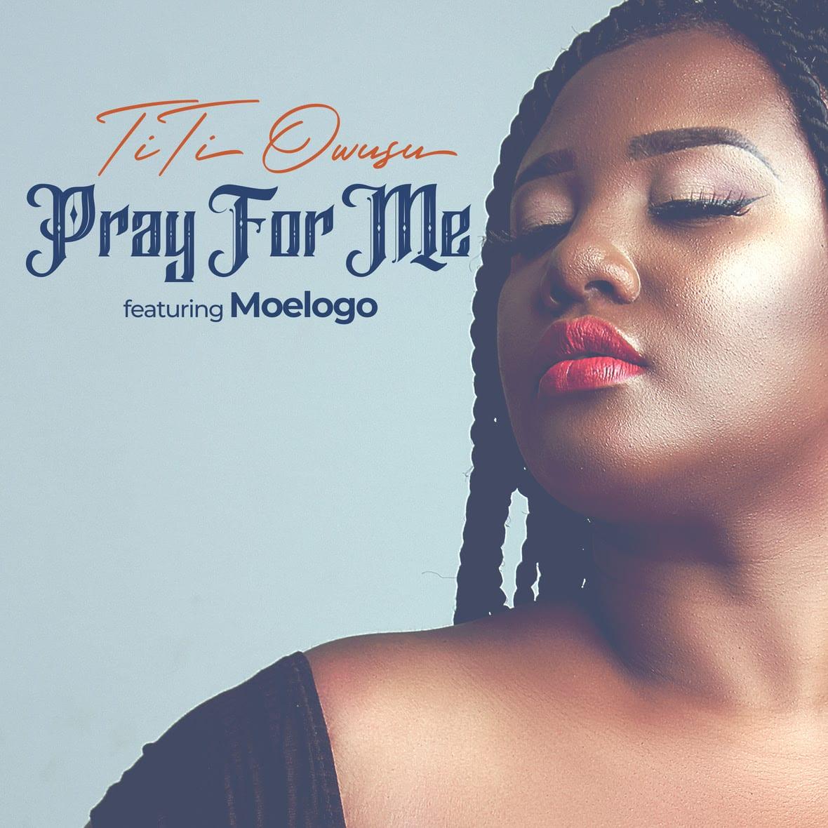 TiTi Owusu - Pray for Me ft. MoeLogo