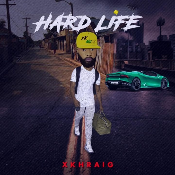 XKhraig – Hard Life - Download Mp3