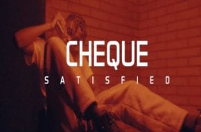 VIDEO: Cheque - Satisfied