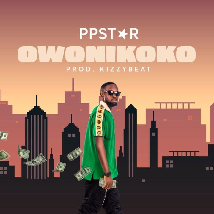 PP Star – Owonikoko - stream and Download mp3