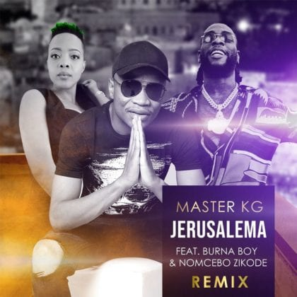 Lyrics to Master KG X Burna Boy X Nomcebo - Jerusalema (Remix)