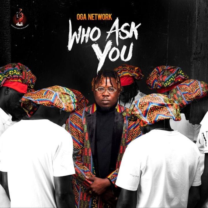 Oga Network - Who Ask You