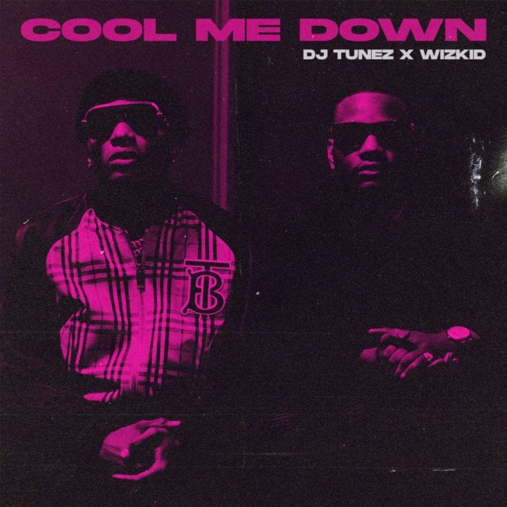 "DJ Tunez x Wizkid ""Cool Me Down"""