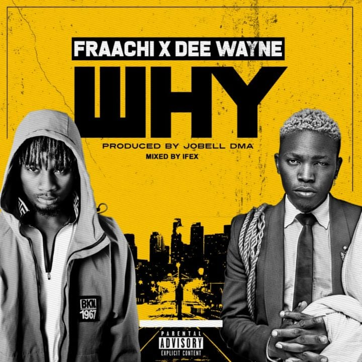 Fraachi Ft. Dee Wayne – Why