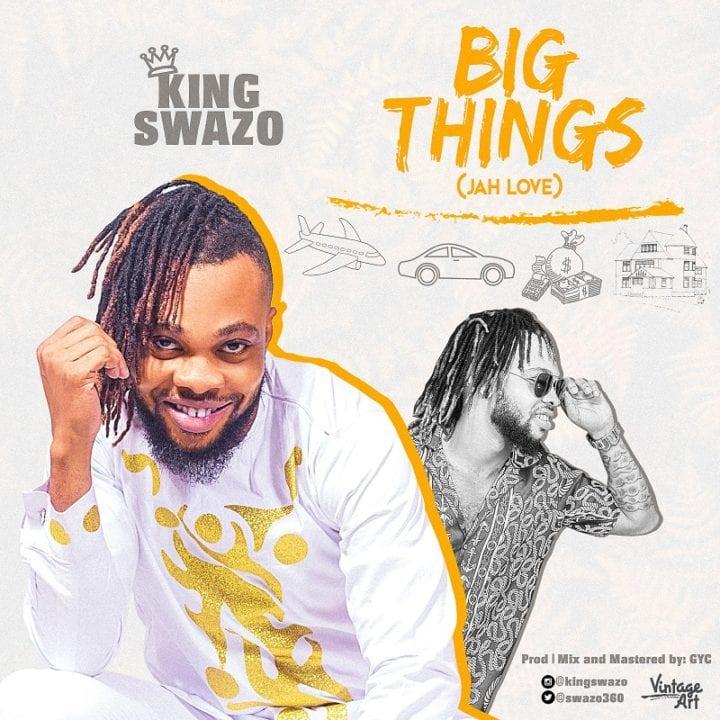 King Swazo - Big Things (Jah Love)