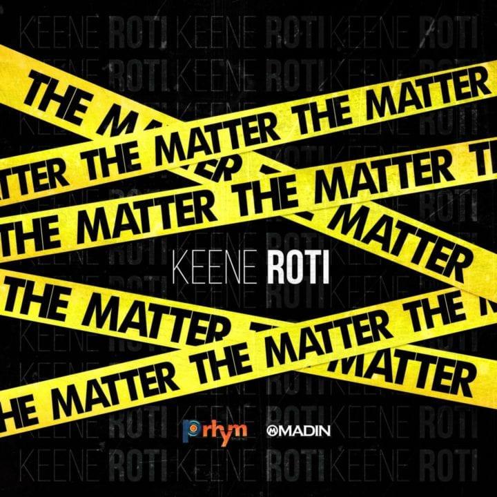 Keene Roti – The Matter