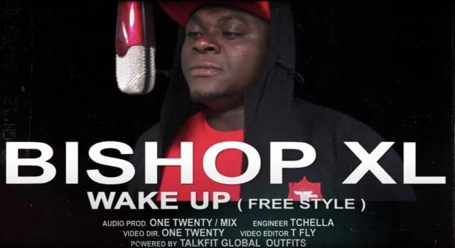 VIDEO: Bishop XL - Wake Up (freestyle)