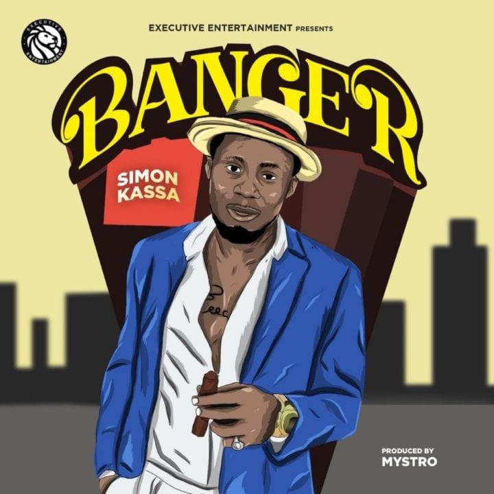 Simon Kassa – Banger (Prod by Mystro)