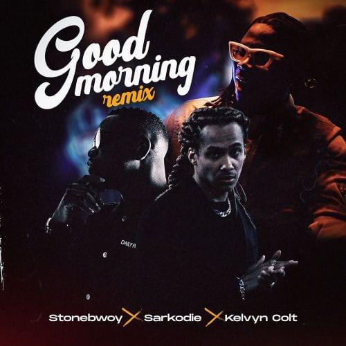 Stonebwoy ft. Sarkodie & Kelvyn Colt – Good Morning (Remix)