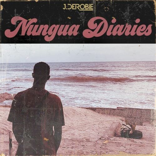 J.Derobie – Nungua Diaries (Album)