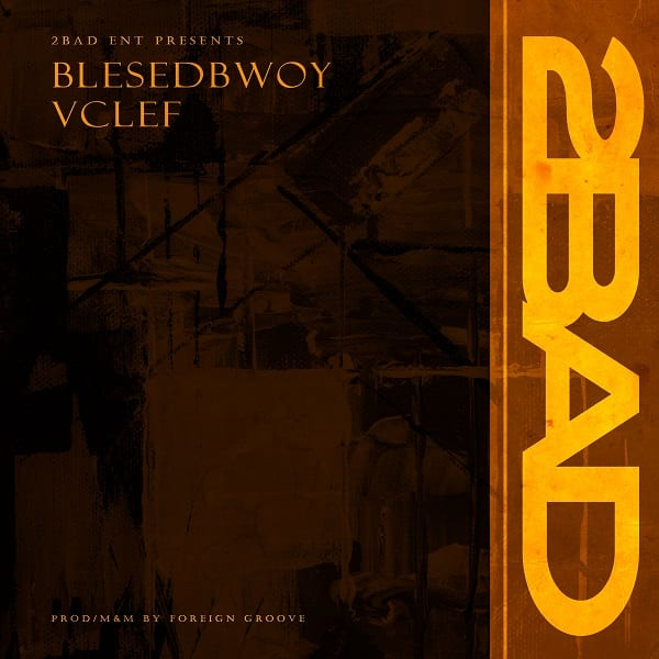 Blessedbwoy ft. Vclef – 2Bad (Prod. by Foreign Groove)