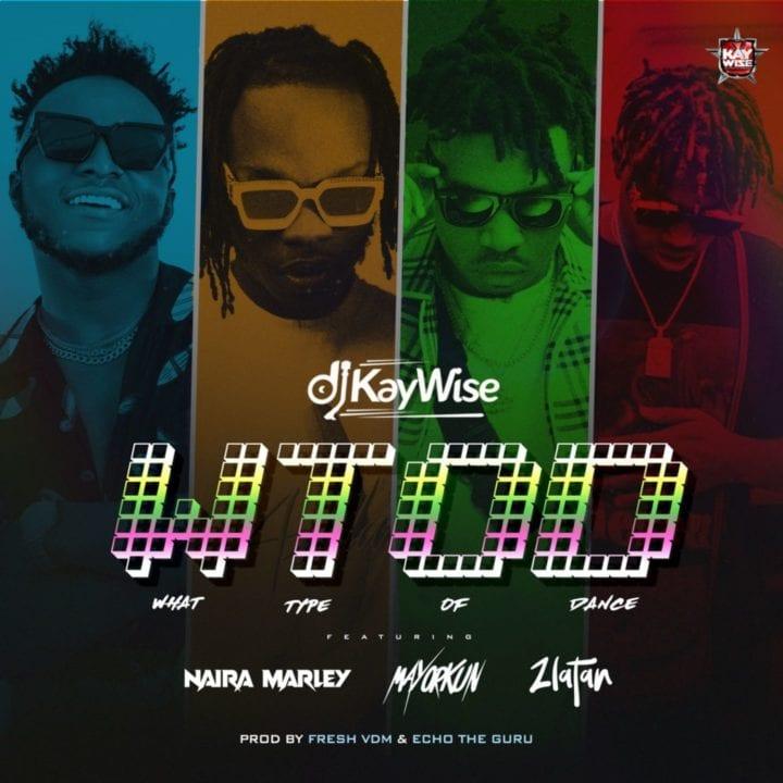 DJ Kaywise - What Type of Dance feat. Mayorkun, Naira Marley, Zlatan