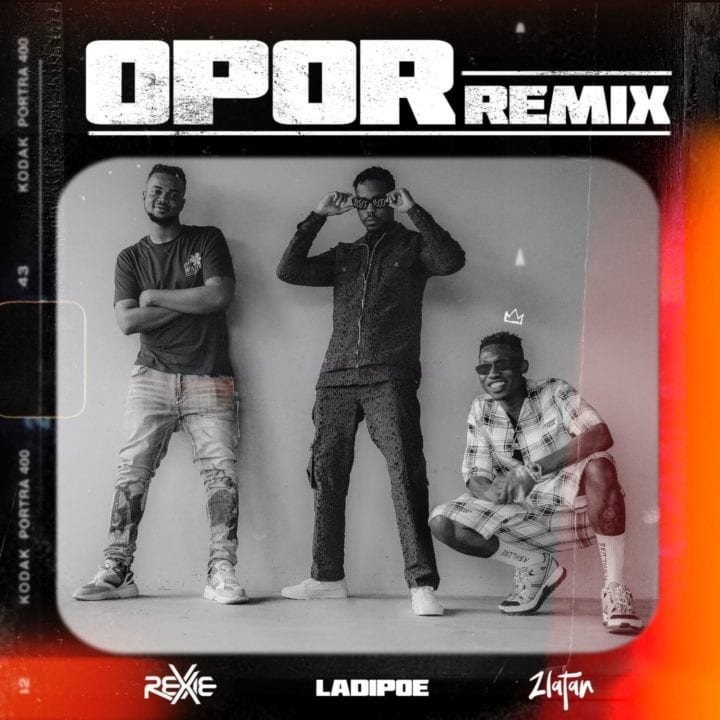 Rexxie, Zlatan, Ladipoe - O Por Remix